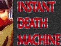 Instant Death Machine