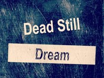 Dead Still Dream