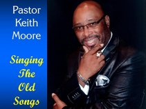 "Pastor Keith Moore ""Singing The Old Songs"""