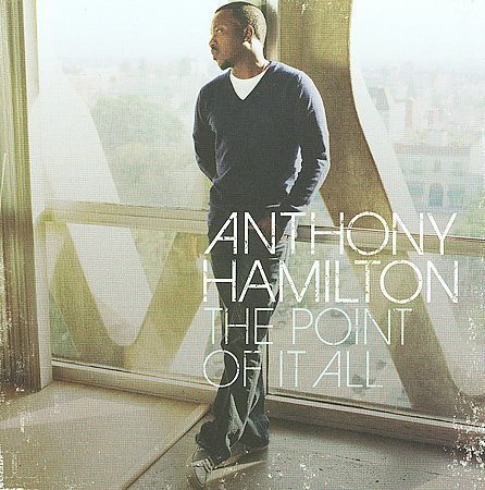 Anthony Hamilton The Point Of It All Songs Reverbnation