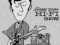 Johnny Zoom Hi-Fi Show