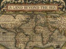 A Land Beyond the Sea