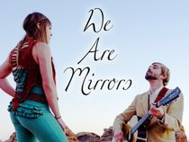 We Are Mirrors
