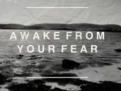 Awake From Your Fear