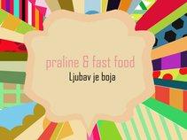 Praline & Fast Food
