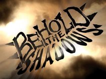 Behold the Shadows