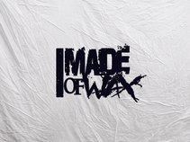 IM MADE OF WAX