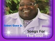 "Robert Groce Jr. ""Songs For The Soul"""