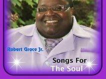 "Robert Groce Jr. ""Songs For The Soul"""
