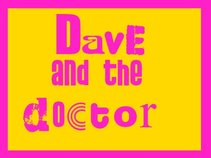 DAVE AND  THE DOCTOR