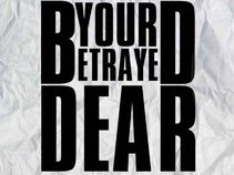 Your Betrayed Dear