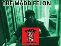 THE MADD FELON/IT'Z WHATEVA ENT.