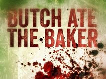 Butch Ate The Baker