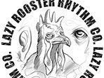 Lazy Rooster Rhythm Co.
