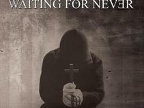Waiting for Never