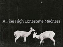 A Fine High Lonesome Madness