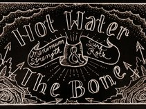 Hot Water & The Bone
