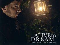 Alive To Dream