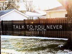 Image for Talk To You Never