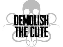 Demolish The Cute