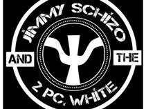 Jimmy Schizo and the 2 Pc. White