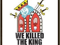 WE KILLED THE KING