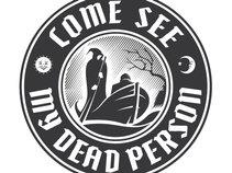 Come See My Dead Person