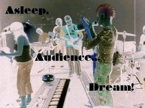 Asleep, Audience...Dream!