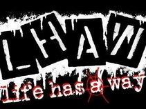 L.H.A.W. (life has a way)