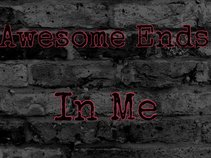 Awesome Ends In Me