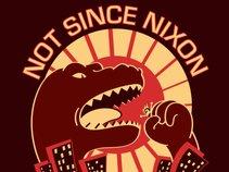 Not Since Nixon