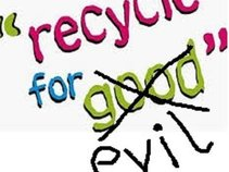 Recycle For Evil