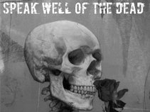 SPEAK WELL OF THE DEAD