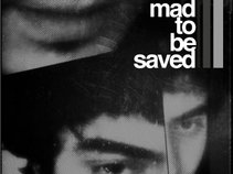 Mad To Be Saved