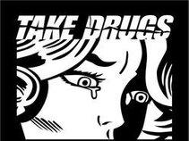 TAKE DRUGS