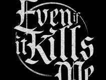 Even If It Kills Me