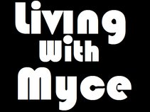 Living With Myce