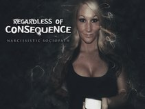 Regardless Of Consequence