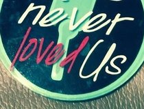 Never loved Us