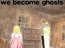 We Become Ghosts