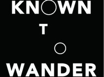 Known To Wander