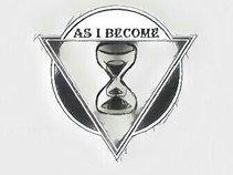 As i Become