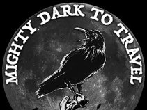 Mighty Dark To Travel