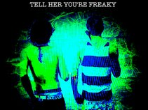 Tell Her You're Freaky