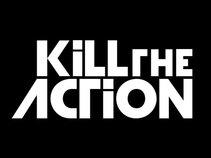 Kill the Action
