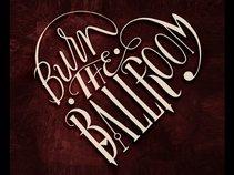 Burn The Ballroom