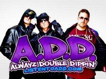 A.D.D. alwayz double dippin