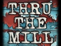 Thru The Mill