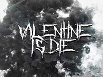 Valentine Is Die