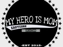 MY HERO IS MOM
